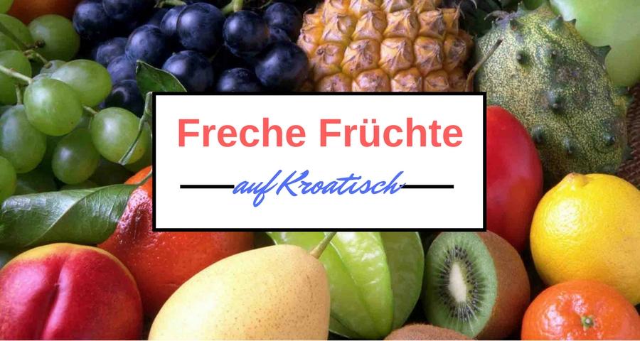 Freche Früchte auf Kroatisch